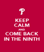 KEEP CALM AND COME BACK IN THE NINTH - Personalised Poster A4 size