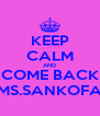 KEEP CALM AND COME BACK MS.SANKOFA - Personalised Poster A4 size