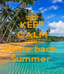 KEEP CALM AND come back  Summer  - Personalised Poster A4 size