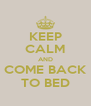 KEEP CALM AND COME BACK TO BED - Personalised Poster A4 size