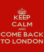 KEEP CALM AND COME BACK TO LONDON - Personalised Poster A4 size