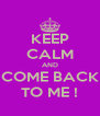 KEEP CALM AND COME BACK TO ME ! - Personalised Poster A4 size