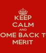 KEEP CALM AND COME BACK TO MERIT - Personalised Poster A4 size