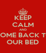 KEEP CALM AND COME BACK TO OUR BED - Personalised Poster A4 size