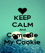 KEEP CALM And Come Be My Cookie - Personalised Poster A4 size