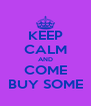 KEEP CALM AND COME BUY SOME - Personalised Poster A4 size