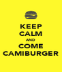 KEEP CALM AND COME CAMIBURGER - Personalised Poster A4 size