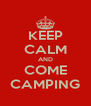 KEEP CALM AND COME CAMPING - Personalised Poster A4 size