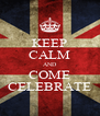 KEEP CALM AND COME CELEBRATE - Personalised Poster A4 size