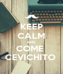 KEEP CALM AND COME  CEVICHITO  - Personalised Poster A4 size