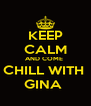 KEEP CALM AND COME  CHILL WITH  GINA  - Personalised Poster A4 size