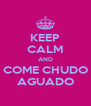 KEEP CALM AND COME CHUDO AGUADO - Personalised Poster A4 size
