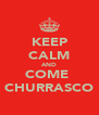 KEEP CALM AND COME  CHURRASCO - Personalised Poster A4 size