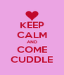 KEEP CALM AND COME CUDDLE - Personalised Poster A4 size