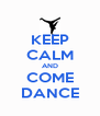 KEEP CALM AND COME DANCE - Personalised Poster A4 size