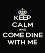 KEEP CALM AND COME DINE WITH ME - Personalised Poster A4 size
