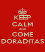 KEEP CALM AND COME DORADITAS - Personalised Poster A4 size