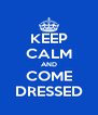 KEEP CALM AND COME DRESSED - Personalised Poster A4 size
