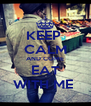 KEEP  CALM AND COME EAT WITH ME  - Personalised Poster A4 size