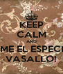 KEEP CALM AND COME EL ESPECIAL VASALLO! - Personalised Poster A4 size