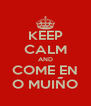 KEEP CALM AND COME EN O MUIÑO - Personalised Poster A4 size