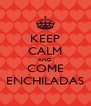 KEEP CALM AND COME ENCHILADAS - Personalised Poster A4 size