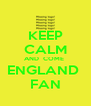 KEEP CALM AND  COME  ENGLAND  FAN - Personalised Poster A4 size