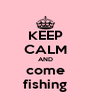 KEEP CALM AND come fishing - Personalised Poster A4 size
