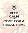 KEEP CALM AND COME FOR A BRIDAL TRIAL - Personalised Poster A4 size