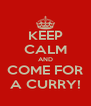 KEEP CALM AND COME FOR A CURRY! - Personalised Poster A4 size