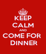 KEEP CALM AND COME FOR   DINNER - Personalised Poster A4 size