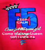 KEEP CALM AND Come For This Queen Girl I Dare Ya - Personalised Poster A4 size