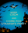 KEEP CALM AND COME FOR UTKARSH'S PARTY - Personalised Poster A4 size