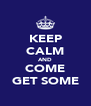 KEEP CALM AND COME GET SOME - Personalised Poster A4 size