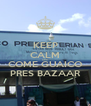 KEEP CALM AND  COME GUAICO PRES BAZAAR - Personalised Poster A4 size