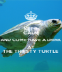 KEEP CALM AND COME HAVE A DRINK AT THE THIRSTY TURTLE - Personalised Poster A4 size