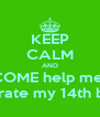 KEEP CALM AND COME help me   celebrate my 14th birday  - Personalised Poster A4 size
