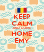 KEEP CALM AND COME HOME EMY - Personalised Poster A4 size