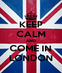 KEEP CALM AND COME IN LONDON - Personalised Poster A4 size