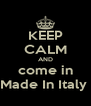 KEEP CALM AND come in Made In Italy  - Personalised Poster A4 size