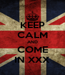 KEEP CALM AND COME IN XXX - Personalised Poster A4 size