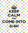 KEEP CALM AND COME INTO 3/4H - Personalised Poster A4 size
