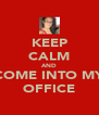 KEEP CALM AND COME INTO MY OFFICE - Personalised Poster A4 size