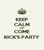 KEEP CALM AND COME KICK'S PARTY - Personalised Poster A4 size