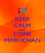 KEEP CALM AND COME MARUCHAN - Personalised Poster A4 size