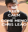 KEEP CALM AND COME MEMO CHRIS LEÃO - Personalised Poster A4 size