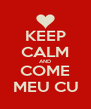 KEEP CALM AND COME MEU CU - Personalised Poster A4 size