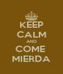KEEP CALM AND COME  MIERDA - Personalised Poster A4 size