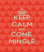 KEEP CALM AND COME  MINGLE - Personalised Poster A4 size