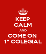 KEEP CALM AND COME ON  1° COLEGIAL - Personalised Poster A4 size